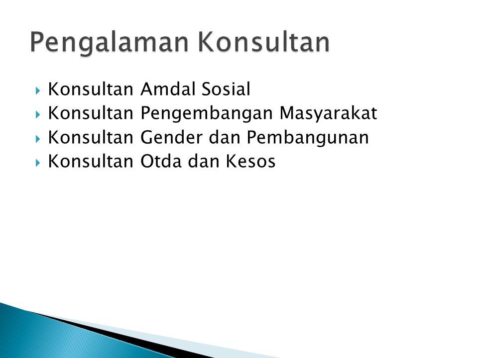 Konsultan Amdal Sosial  Konsultan Pengembangan Masyarakat  Konsultan Gender dan Pembangunan  Konsultan Otda dan Kesos