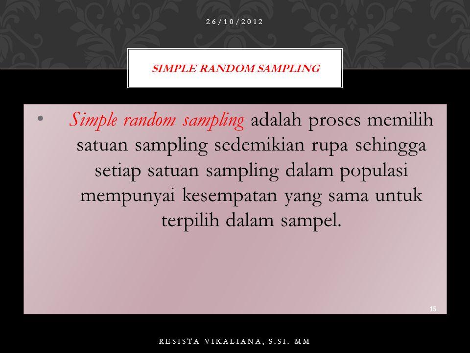  SIMPLE RANDOM SAMPLING  SYSTEMATIC RANDOM SAMPLING  STRATIFIED RANDOM SAMPLING  CLUSTER RANDOM SAMPLING RANDOM 26/10/2012 14 RESISTA VIKALIANA, S.SI.
