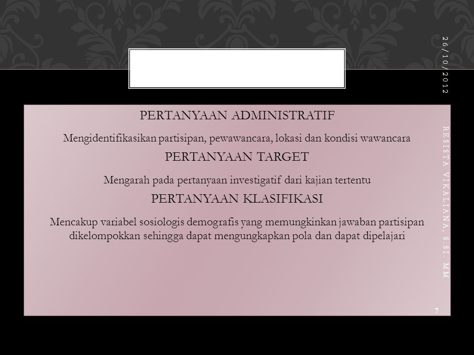 1. Pertanyaan Administratif Identitas Partisipan Identitas Pewawancara Lokasi Wawancara Kondisi Wawancara 2. Pertanyaan Target Topik ATopik BTopik CTo