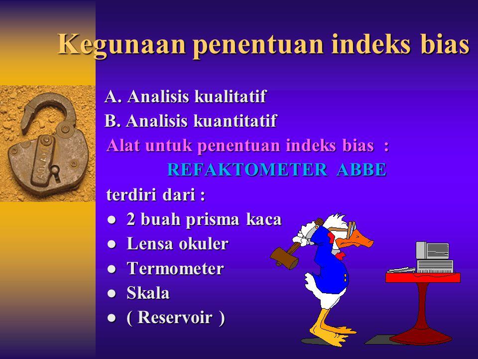 PENETAPAN INDEKS BIAS (n) INDEKS BIAS DIPENGARUHI : 1. KEADAAN SENYAWA 2. SUHU ( t , , n )))) 3. PANJANG GELOMBANG SINAR ( ) 4. KONSENTRASI LARU
