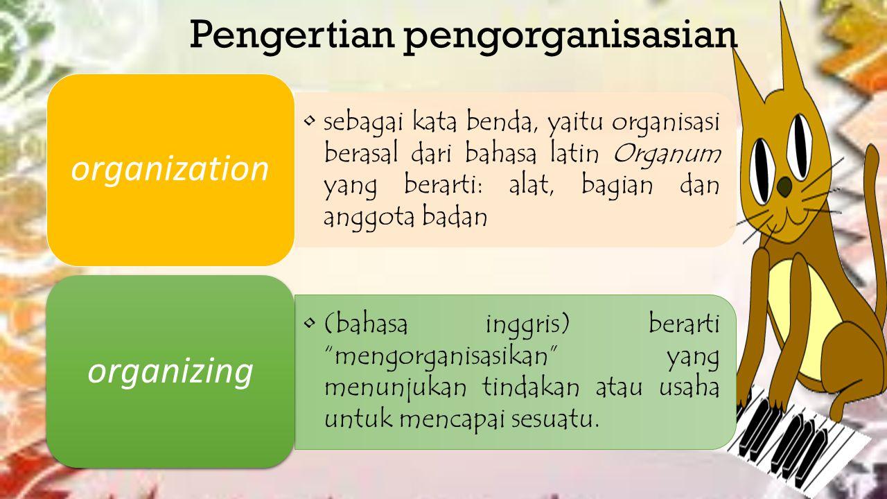 Pengertian pengorganisasian sebagai kata benda, yaitu organisasi berasal dari bahasa latin Organum yang berarti: alat, bagian dan anggota badan organization (bahasa inggris) berarti mengorganisasikan yang menunjukan tindakan atau usaha untuk mencapai sesuatu.