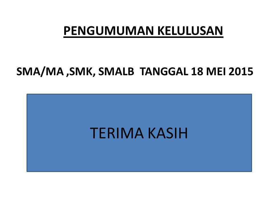 PENGUMUMAN KELULUSAN SMA/MA,SMK, SMALB TANGGAL 18 MEI 2015 TERIMA KASIH
