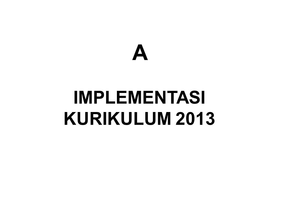 A IMPLEMENTASI KURIKULUM 2013