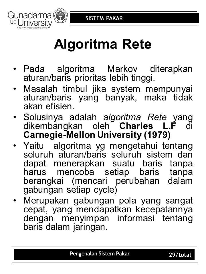 SISTEM PAKAR Pengenalan Sistem Pakar 29/total Algoritma Rete Pada algoritma Markov diterapkan aturan/baris prioritas lebih tinggi.