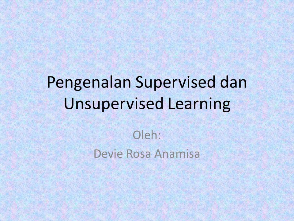 Pengenalan Supervised dan Unsupervised Learning Oleh: Devie Rosa Anamisa