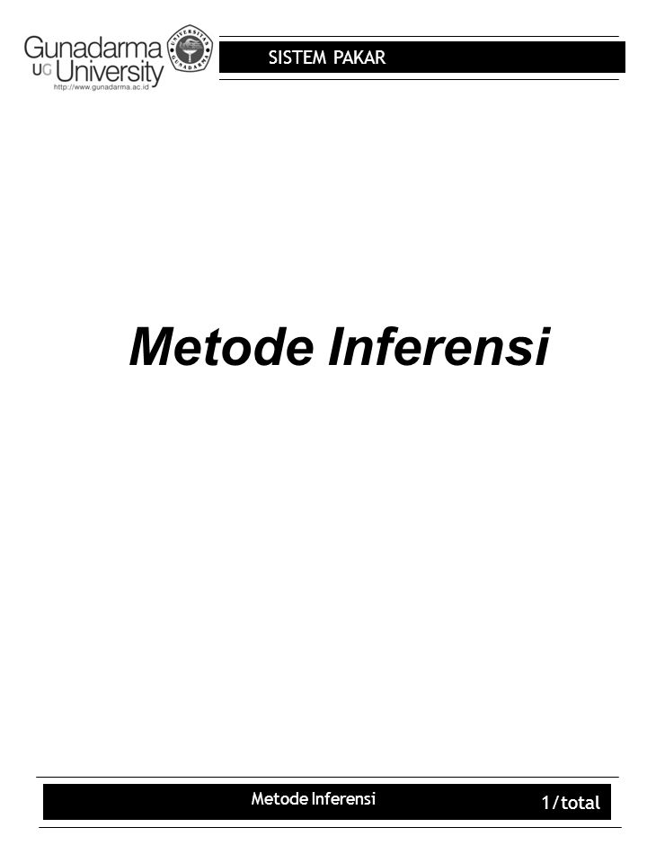 SISTEM PAKAR Metode Inferensi 22/total LOGIC SYSTEMS = WFFS = WFF Koleksi objek seperti baris, aksioma, pernyataan dsb Tujuan : Menentukan bentuk argumen (WFFS=Well Formed Formulas) Contoh All S is P Menunjukkan baris inference yg valid Mengembangkan sendiri dg menemukan baris baru dari inference shg memperluas rentangan argumen yg dapat dibuktikan Aksioma :fakta sederhana atau assertion yg tidak dapat dibuktikan dari dalam sistem System formal yang diperlukan : Alfabet simbol String finite dari simbol tertentu, wffs Aksioma, definisi system Baris inference, yang memungkinkan wff, A untuk dikurangi sebagai kesimpulan dari set finite  wff lain dimana  = {A1,A2,…An}.
