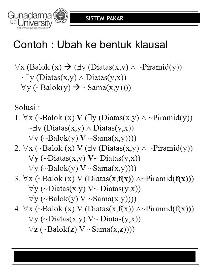 SISTEM PAKAR Contoh : Ubah ke bentuk klausal  x (Balok (x)  (  y (Diatas(x,y)  ~Piramid(y)) ~  y (Diatas(x,y)  Diatas(y,x))  y (~Balok(y)  ~Sa