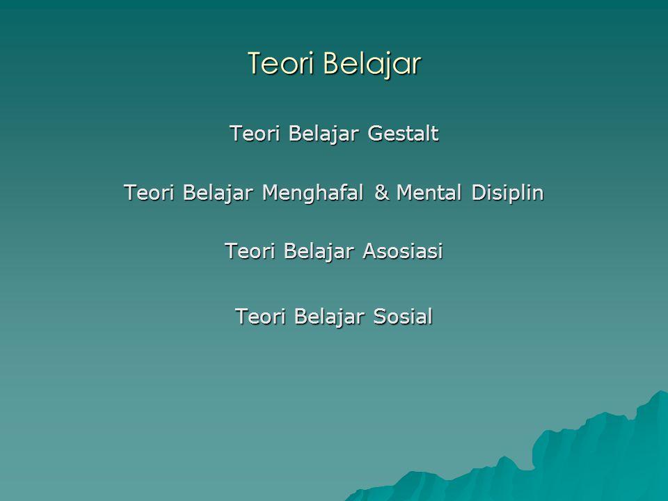Teori Belajar Gestalt  Menurut TBG : seseorang dikatakan belajar apabila ia telah memperoleh pemahaman ( insight ) terhadap problema yang dihadapi  Pemahaman tersebut ditandai dengan adanya : 1.