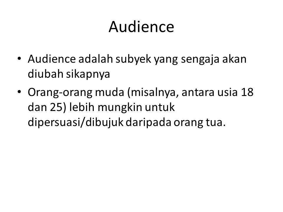 Audience Audience adalah subyek yang sengaja akan diubah sikapnya Orang-orang muda (misalnya, antara usia 18 dan 25) lebih mungkin untuk dipersuasi/di