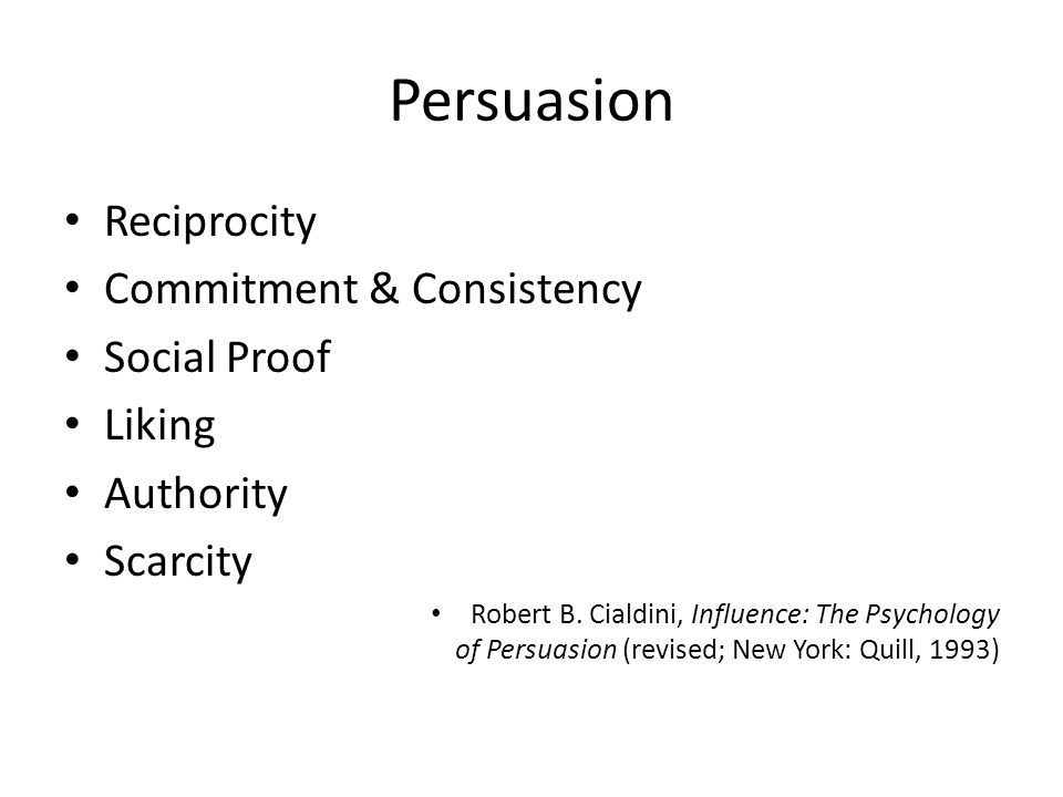 Persuasion Reciprocity Commitment & Consistency Social Proof Liking Authority Scarcity Robert B.
