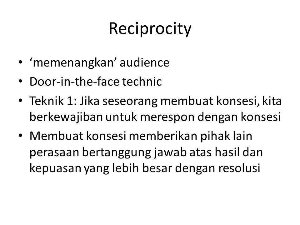 Reciprocity 'memenangkan' audience Door-in-the-face technic Teknik 1: Jika seseorang membuat konsesi, kita berkewajiban untuk merespon dengan konsesi