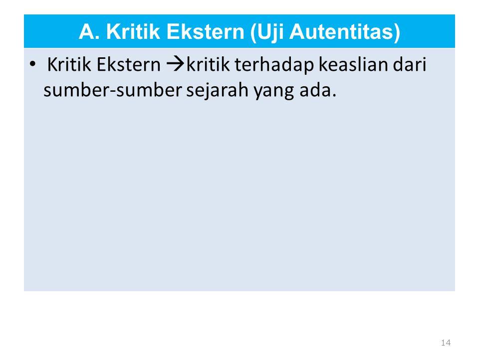 A. Kritik Ekstern (Uji Autentitas) Kritik Ekstern  kritik terhadap keaslian dari sumber-sumber sejarah yang ada. 14