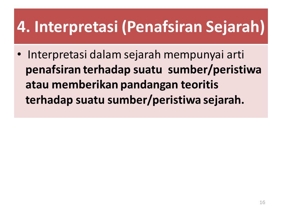 4. Interpretasi (Penafsiran Sejarah) Interpretasi dalam sejarah mempunyai arti penafsiran terhadap suatu sumber/peristiwa atau memberikan pandangan te