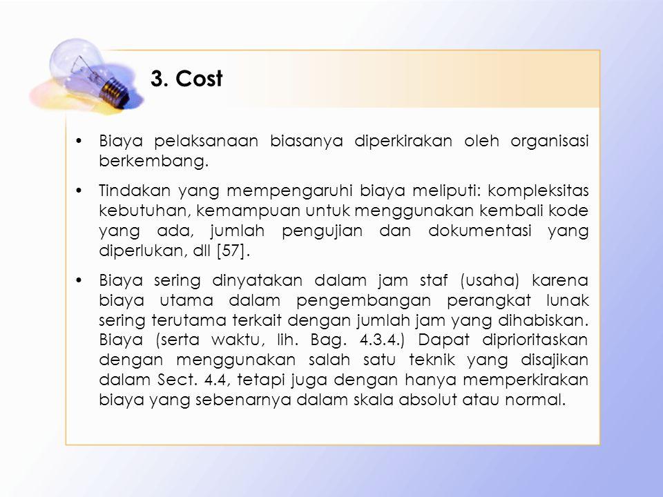 3. Cost Biaya pelaksanaan biasanya diperkirakan oleh organisasi berkembang. Tindakan yang mempengaruhi biaya meliputi: kompleksitas kebutuhan, kemampu