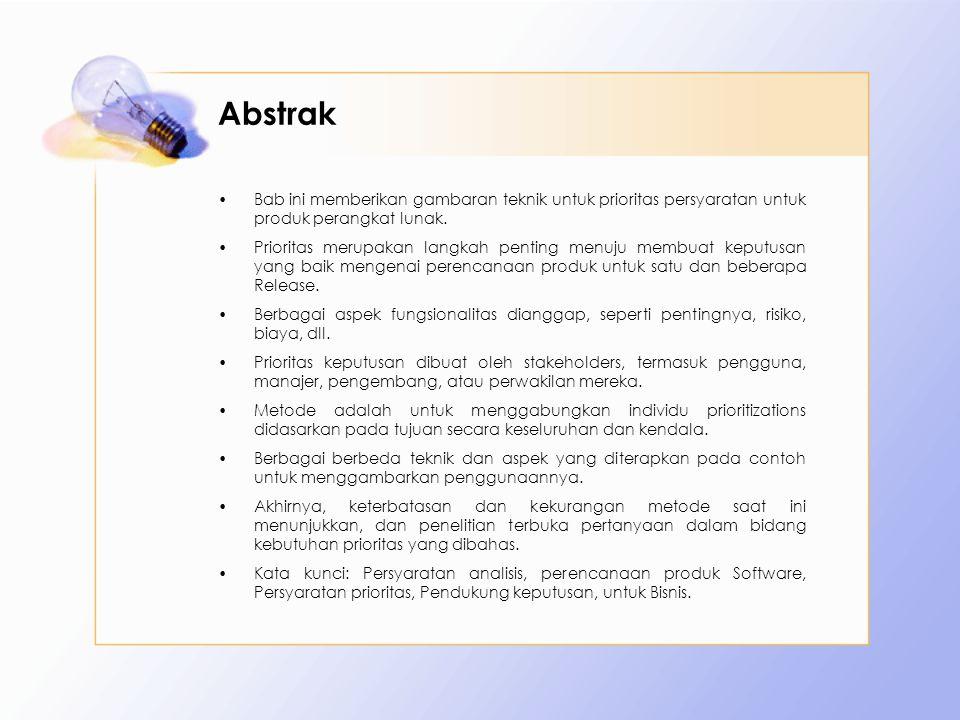 Abstrak Bab ini memberikan gambaran teknik untuk prioritas persyaratan untuk produk perangkat lunak. Prioritas merupakan langkah penting menuju membua