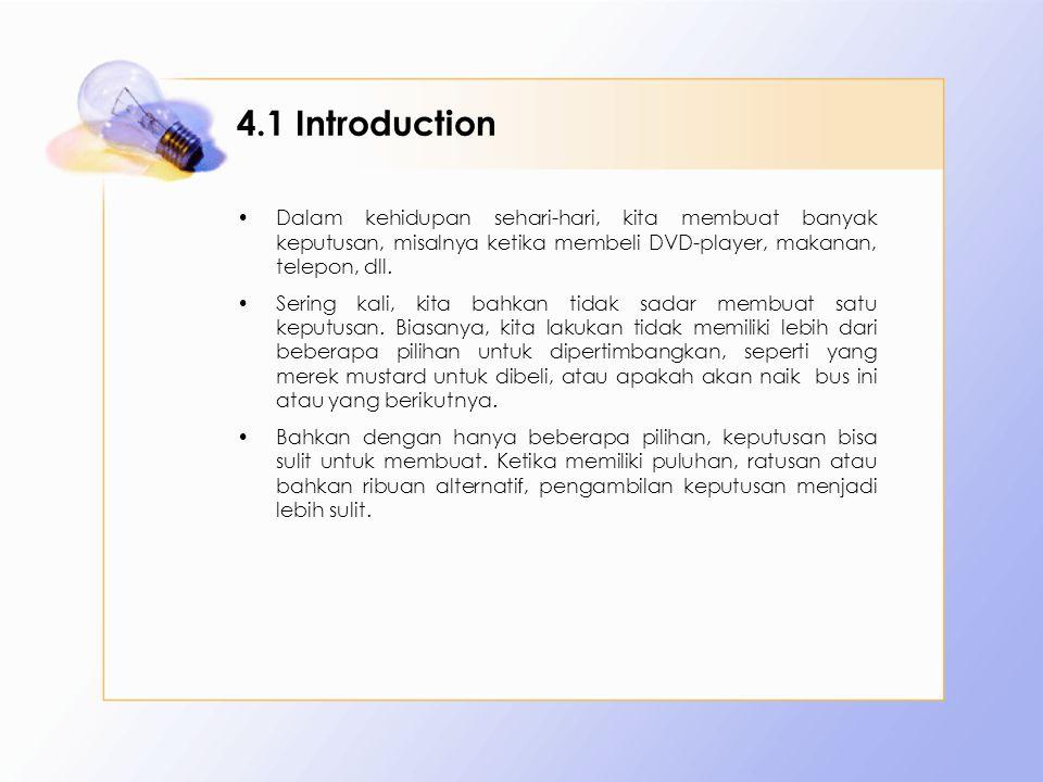 4.1 Introduction Dalam kehidupan sehari-hari, kita membuat banyak keputusan, misalnya ketika membeli DVD-player, makanan, telepon, dll. Sering kali, k