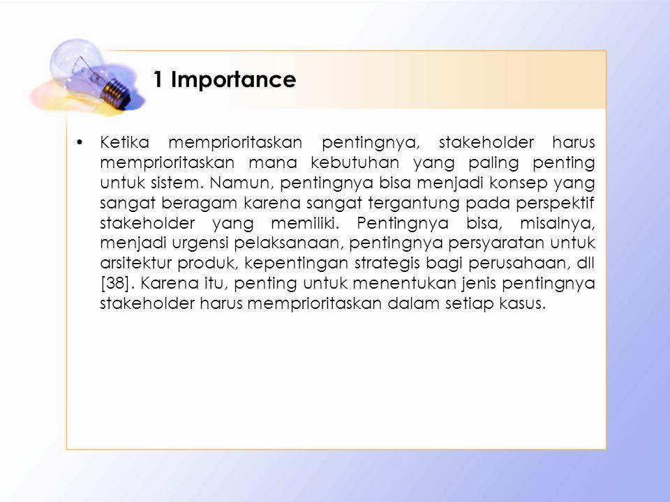 1 Importance Ketika memprioritaskan pentingnya, stakeholder harus memprioritaskan mana kebutuhan yang paling penting untuk sistem. Namun, pentingnya b