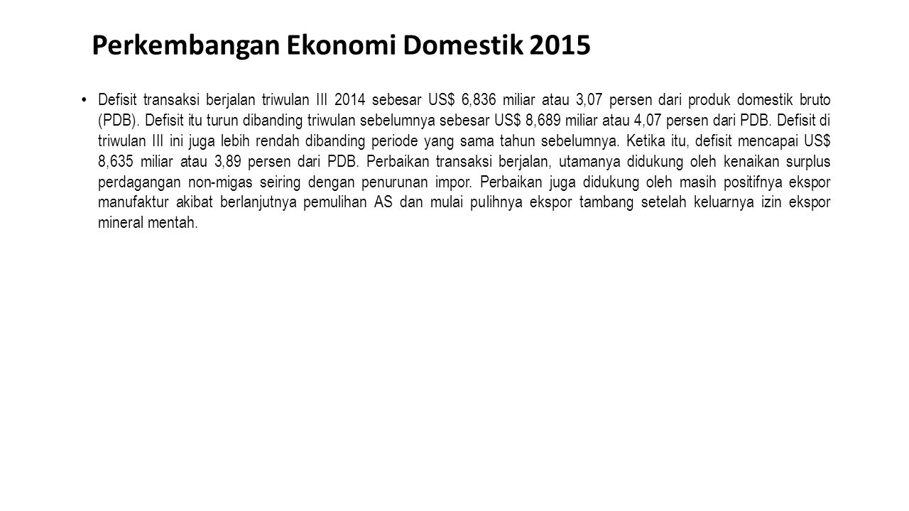 Perkembangan Ekonomi Domestik 2015 Defisit transaksi berjalan triwulan III 2014 sebesar US$ 6,836 miliar atau 3,07 persen dari produk domestik bruto (