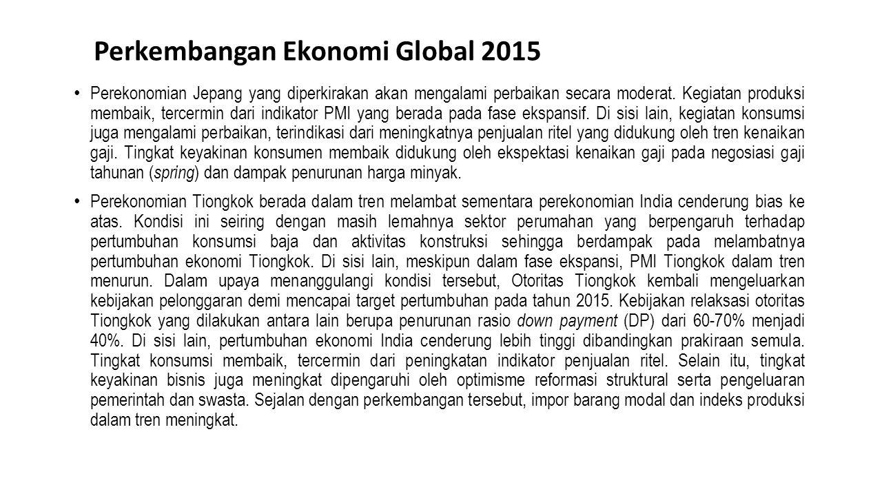 Perkembangan Ekonomi Global 2015 Perekonomian Jepang yang diperkirakan akan mengalami perbaikan secara moderat. Kegiatan produksi membaik, tercermin d
