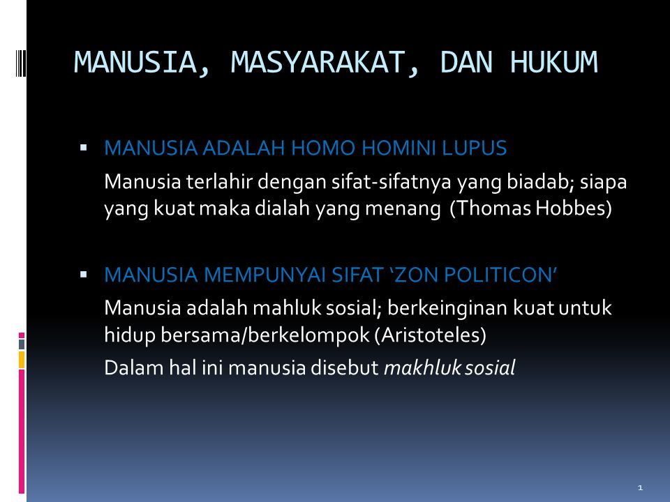 2 MANUSIA, MASYARAKAT, DAN HUKUM  A man as an individual creature  A man as social creature Ubi societas ibi ius