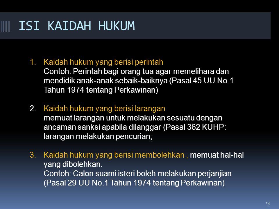 13 ISI KAIDAH HUKUM 13 1.Kaidah hukum yang berisi perintah Contoh: Perintah bagi orang tua agar memelihara dan mendidik anak-anak sebaik-baiknya (Pasa