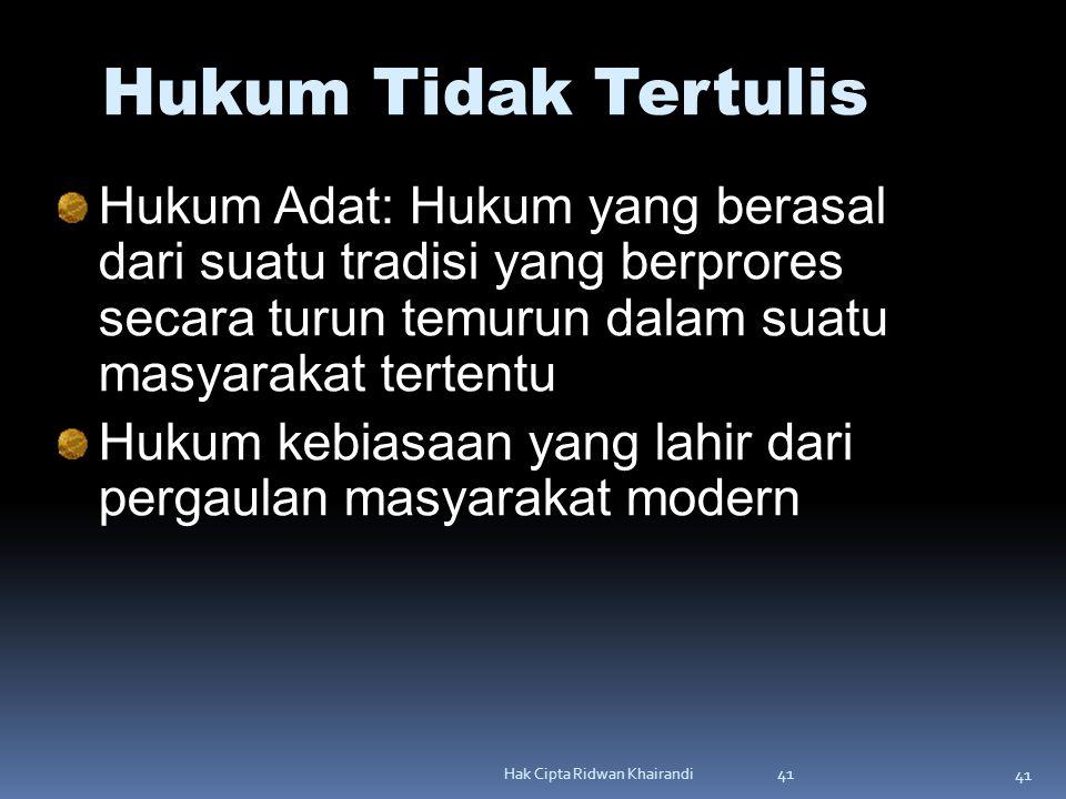 41 Hak Cipta Ridwan Khairandi 41 Hukum Tidak Tertulis Hukum Adat: Hukum yang berasal dari suatu tradisi yang berprores secara turun temurun dalam suat