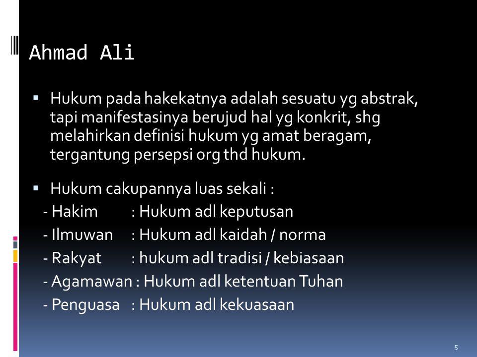 5 Ahmad Ali  Hukum pada hakekatnya adalah sesuatu yg abstrak, tapi manifestasinya berujud hal yg konkrit, shg melahirkan definisi hukum yg amat berag