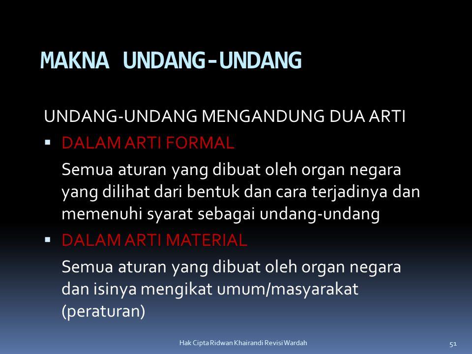 51 Hak Cipta Ridwan Khairandi Revisi Wardah MAKNA UNDANG-UNDANG UNDANG-UNDANG MENGANDUNG DUA ARTI  DALAM ARTI FORMAL Semua aturan yang dibuat oleh or