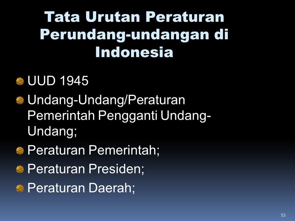53 Tata Urutan Peraturan Perundang-undangan di Indonesia UUD 1945 Undang-Undang/Peraturan Pemerintah Pengganti Undang- Undang; Peraturan Pemerintah; P
