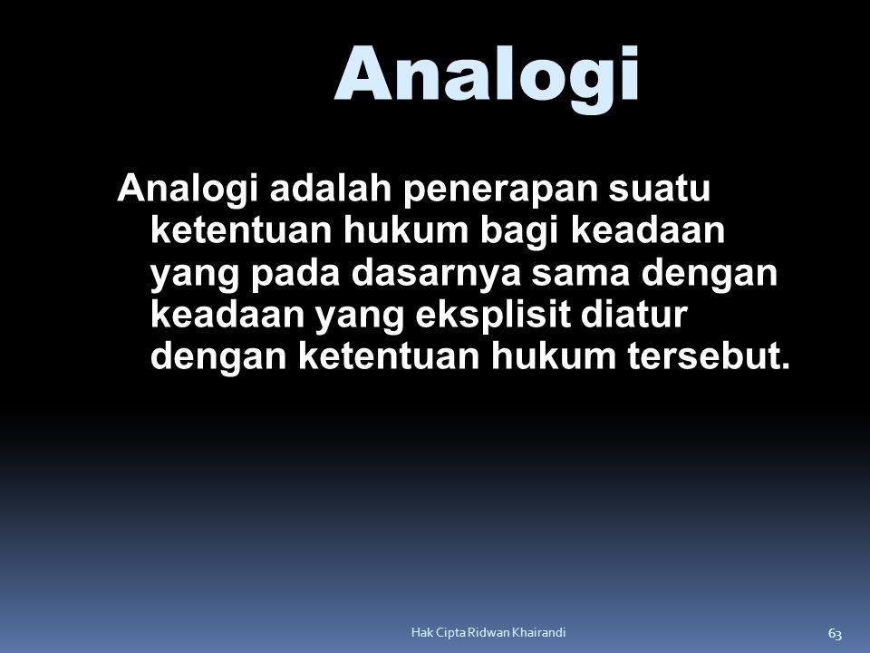 63 Hak Cipta Ridwan Khairandi Analogi Analogi adalah penerapan suatu ketentuan hukum bagi keadaan yang pada dasarnya sama dengan keadaan yang eksplisi