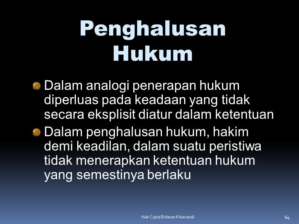 64 Hak Cipta Ridwan Khairandi Penghalusan Hukum Dalam analogi penerapan hukum diperluas pada keadaan yang tidak secara eksplisit diatur dalam ketentua