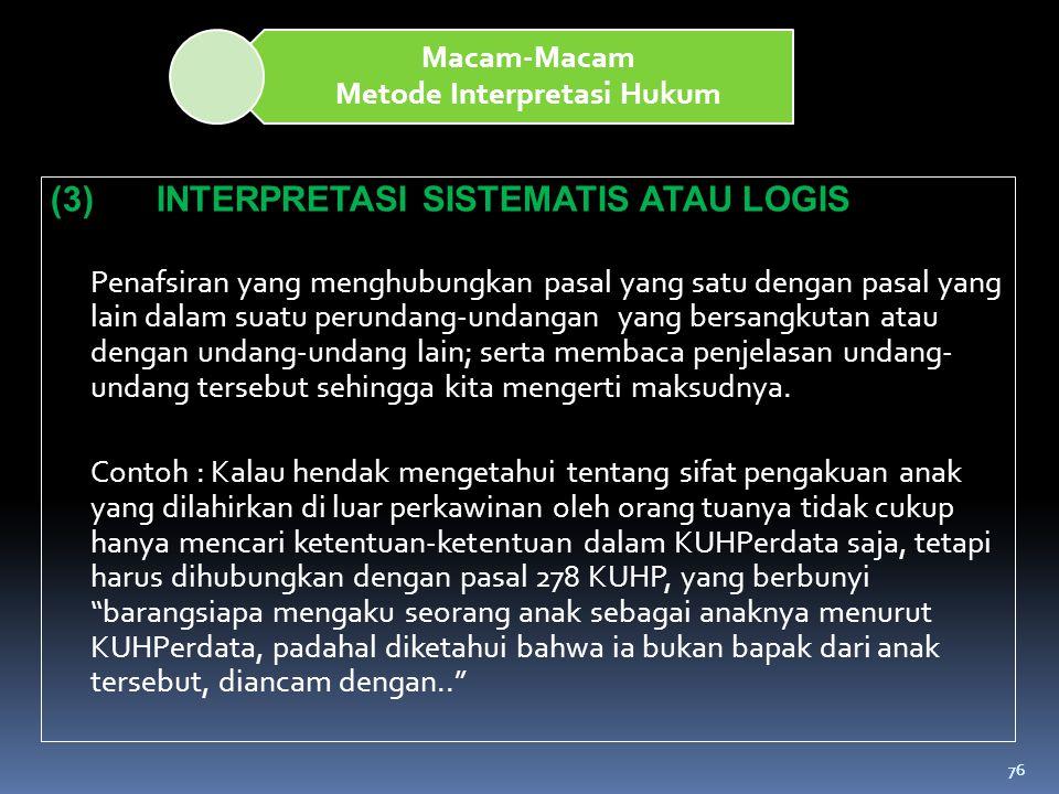 76 Macam-Macam Metode Interpretasi Hukum (3)INTERPRETASI SISTEMATIS ATAU LOGIS Penafsiran yang menghubungkan pasal yang satu dengan pasal yang lain da