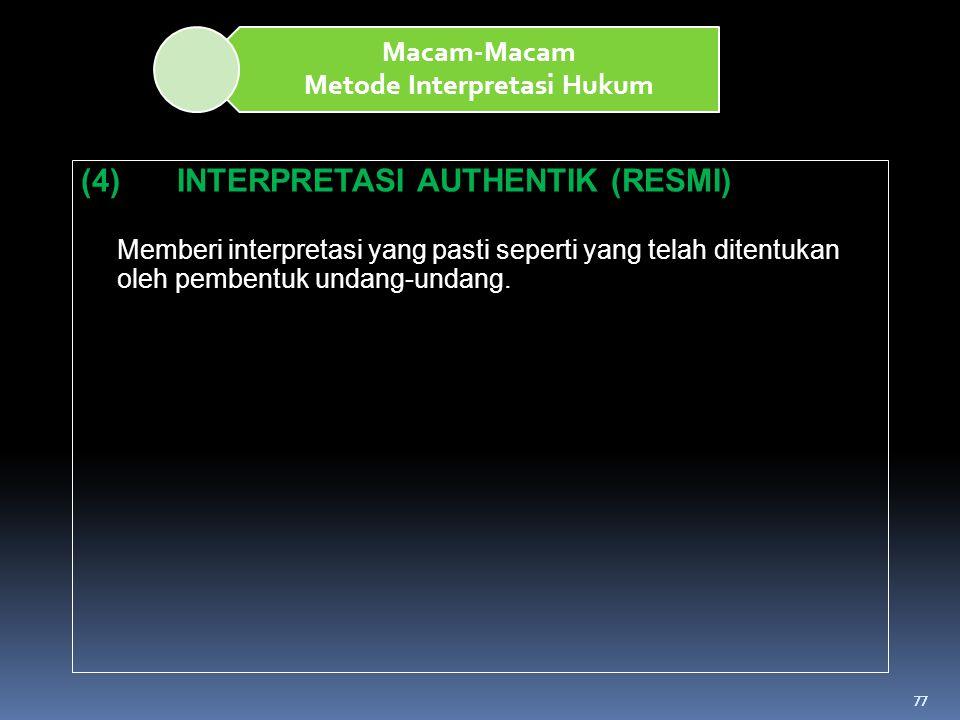 77 Macam-Macam Metode Interpretasi Hukum (4)INTERPRETASI AUTHENTIK (RESMI) Memberi interpretasi yang pasti seperti yang telah ditentukan oleh pembentu