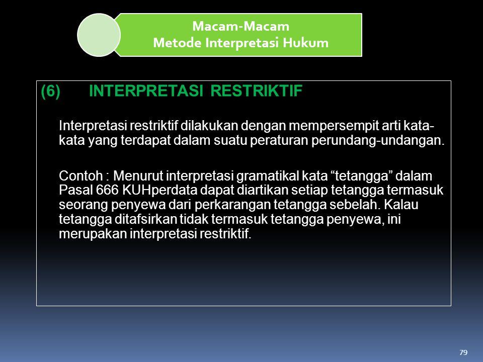 79 Macam-Macam Metode Interpretasi Hukum (6)INTERPRETASI RESTRIKTIF Interpretasi restriktif dilakukan dengan mempersempit arti kata- kata yang terdapa