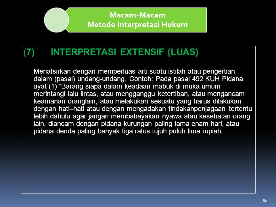 80 Macam-Macam Metode Interpretasi Hukum (7)INTERPRETASI EXTENSIF (LUAS) Menafsirkan dengan memperluas arti suatu istilah atau pengertian dalam (pasal