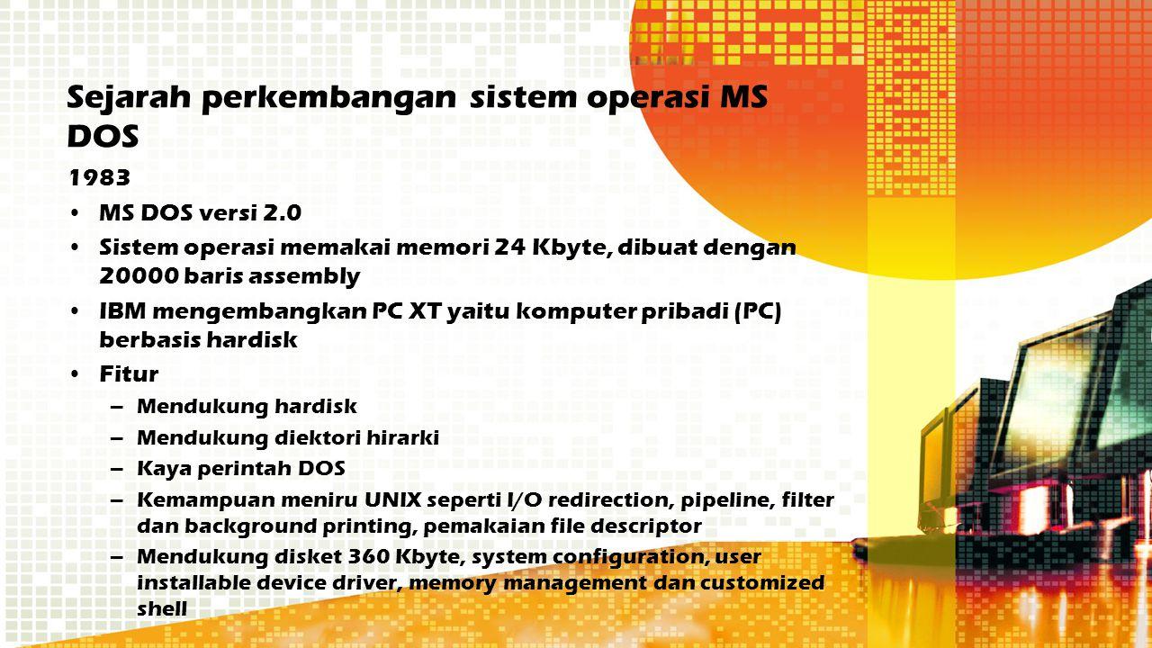 Sejarah perkembangan sistem operasi MS DOS 1983 MS DOS versi 2.0 Sistem operasi memakai memori 24 Kbyte, dibuat dengan 20000 baris assembly IBM mengem