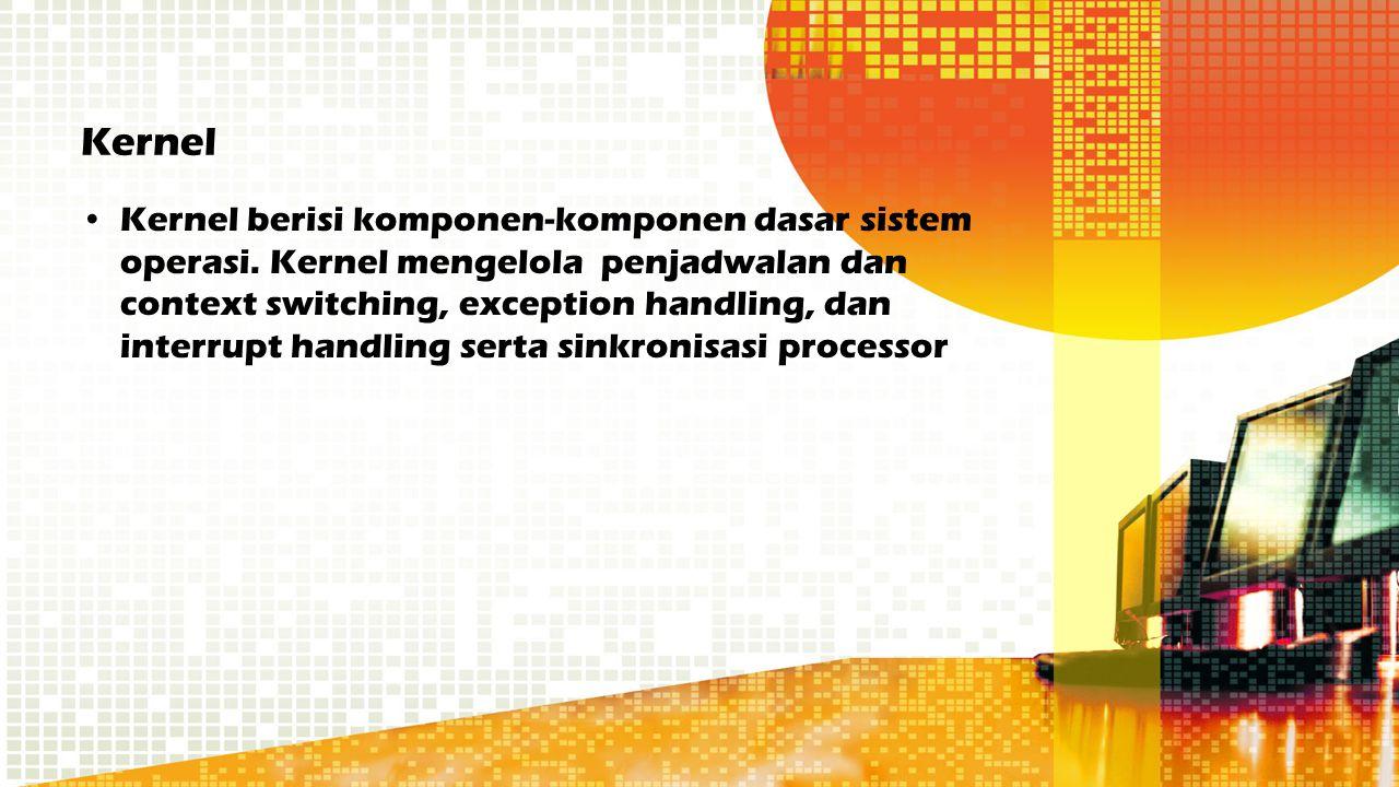 Kernel Kernel berisi komponen-komponen dasar sistem operasi. Kernel mengelola penjadwalan dan context switching, exception handling, dan interrupt han