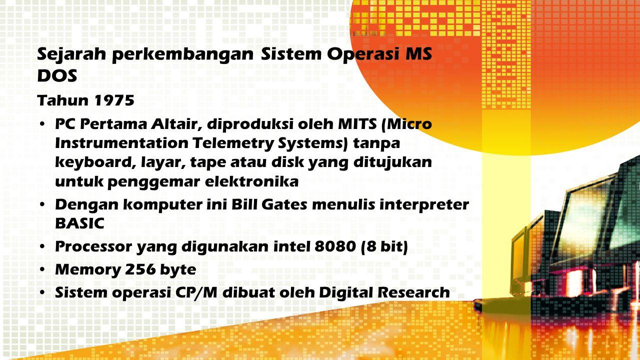 Sejarah perkembangan Sistem Operasi MS DOS Tahun 1975 PC Pertama Altair, diproduksi oleh MITS (Micro Instrumentation Telemetry Systems) tanpa keyboard