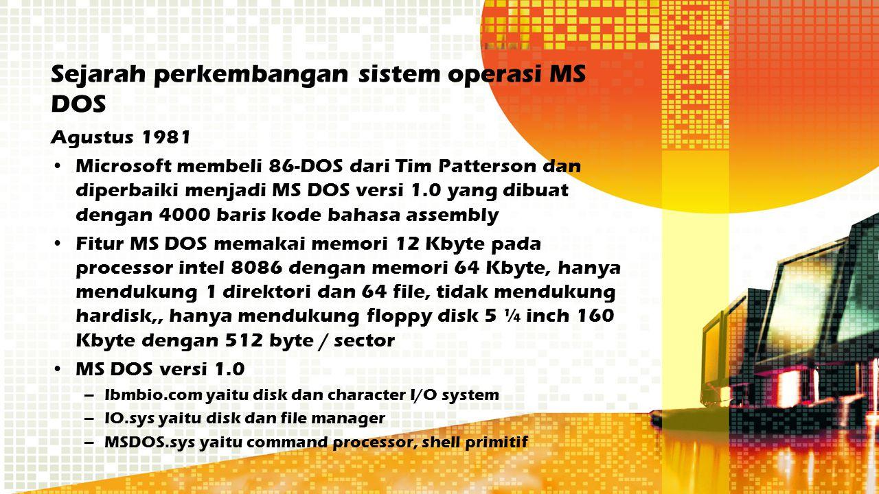 Sejarah perkembangan sistem operasi MS DOS Agustus 1981 Microsoft membeli 86-DOS dari Tim Patterson dan diperbaiki menjadi MS DOS versi 1.0 yang dibua