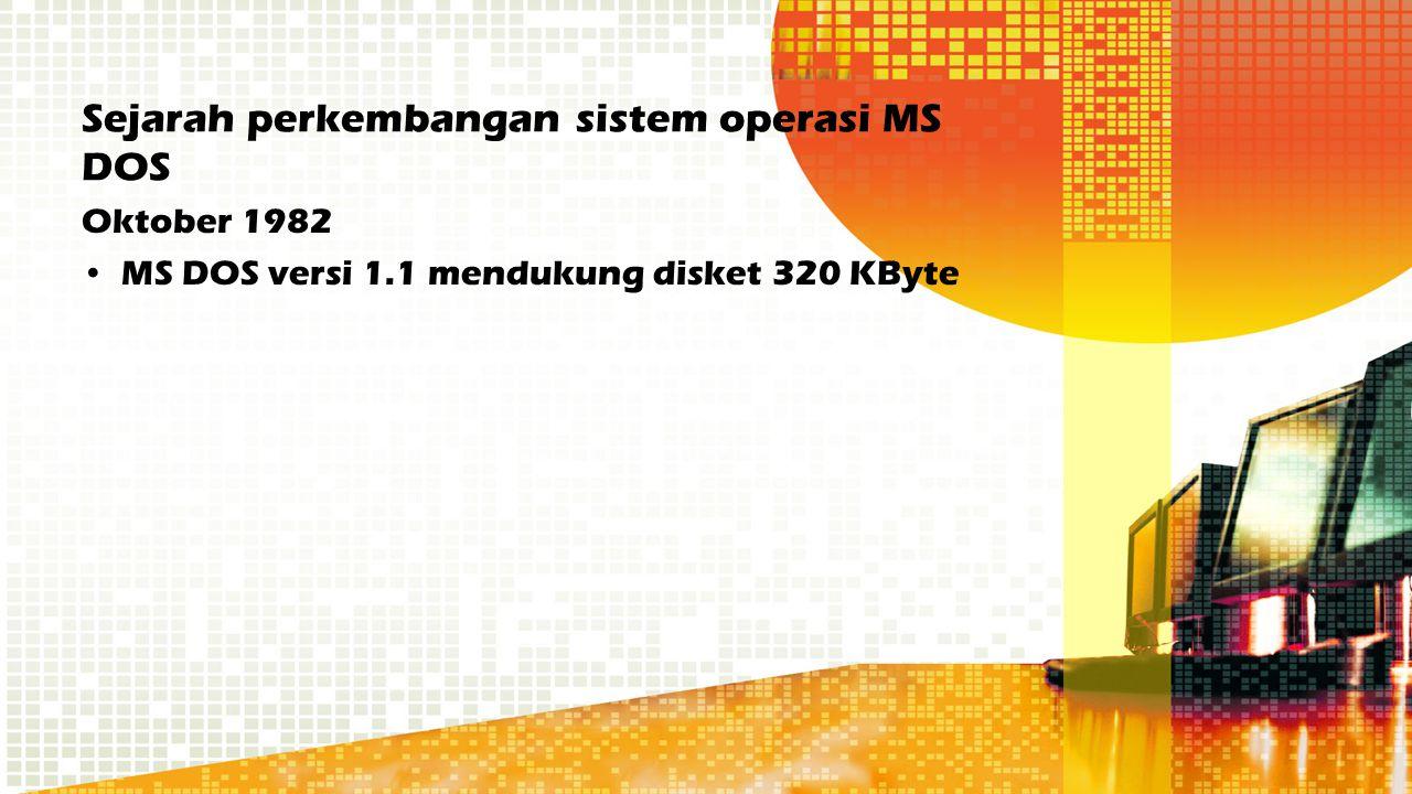 Sejarah perkembangan sistem operasi MS DOS Oktober 1982 MS DOS versi 1.1 mendukung disket 320 KByte