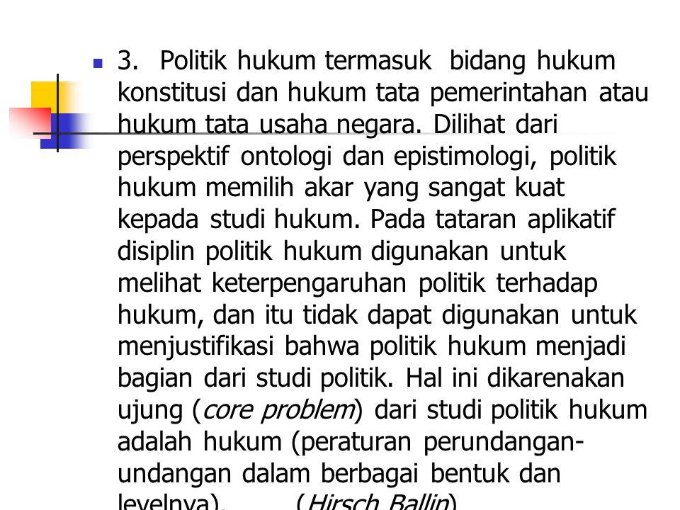 4.Purnadi Purbacaraka dan Soerjono Soekanto : politik hukum merupakan bagian dari studi hukum 5.politik hukum menganut prinsip double movement, yaitu selain sebagai kerangka pikiran merumuskan kebijakan dalam bidang hukum (legal policy) oleh lembaga-lembaga yang berwenang ia juga dipakai untuk mengkritisi produk-produk hukum yang telah diundangkan berdasarkan legal policy