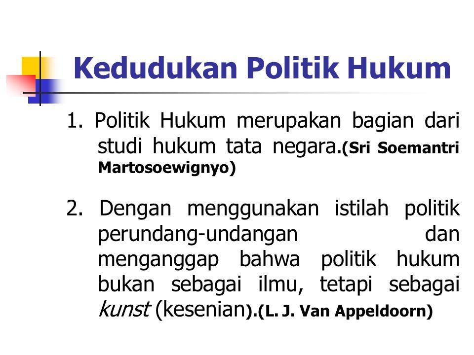 Pendapat tentang Politik Hukum 1.Teuku Mohammad Radhie : politik hukum sebagai pernyataan kehendak dari penguasa negara tentang hukum yang berlaku dan ke arah mana hukum hendak dikembangkan 2.