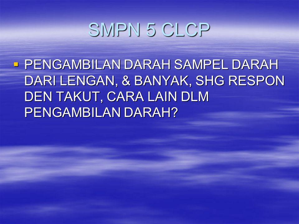 SMPN 5 CLCP  PENGAMBILAN DARAH SAMPEL DARAH DARI LENGAN, & BANYAK, SHG RESPON DEN TAKUT, CARA LAIN DLM PENGAMBILAN DARAH?
