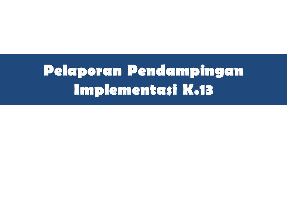 Pelaporan Pendampingan Implementasi K.13
