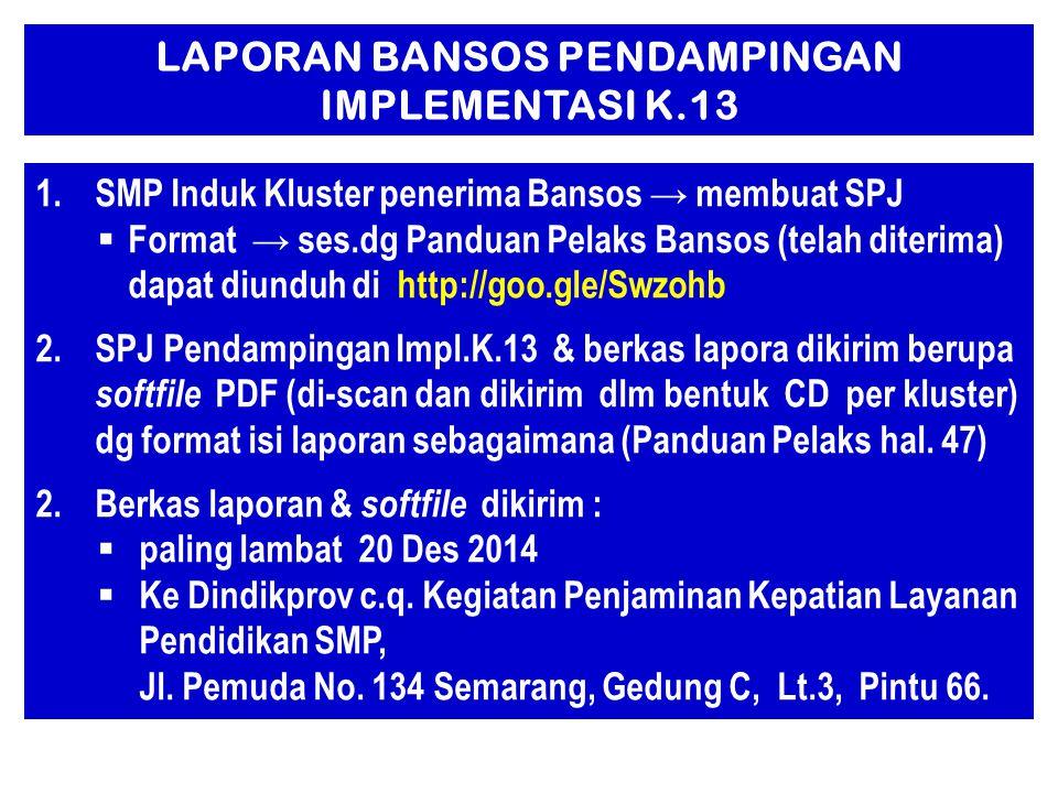 LAPORAN BANSOS PENDAMPINGAN IMPLEMENTASI K.13 1.SMP Induk Kluster penerima Bansos → membuat SPJ  Format → ses.dg Panduan Pelaks Bansos (telah diterim