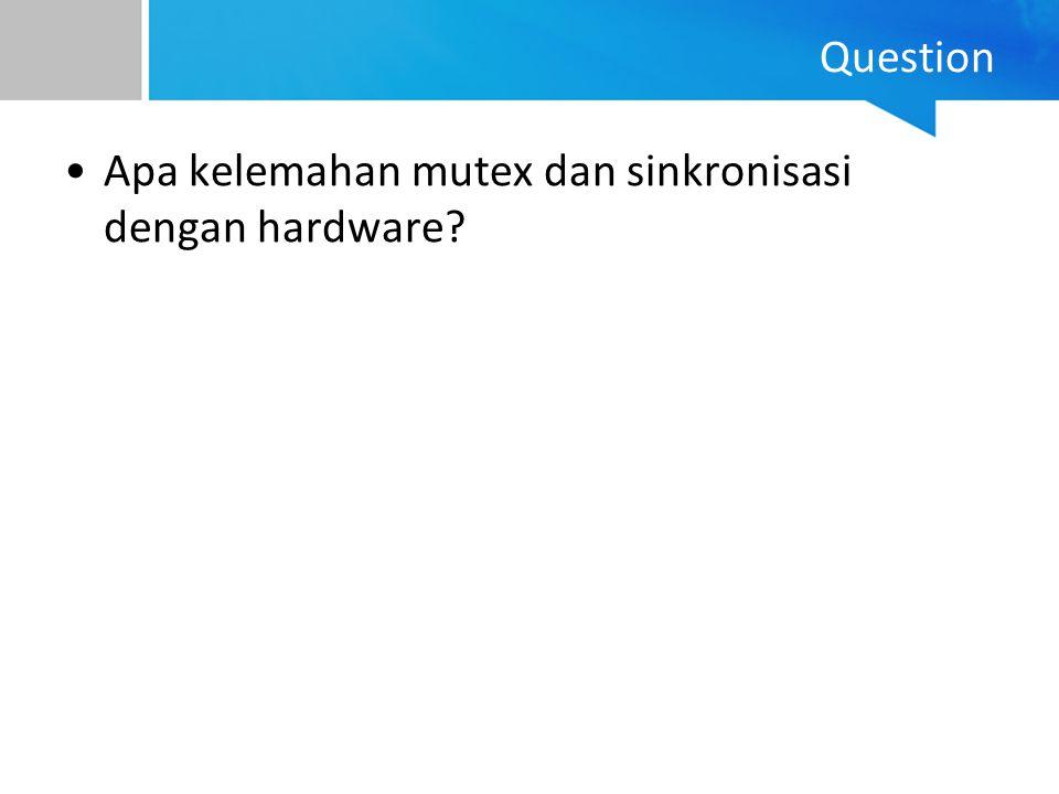Question Apa kelemahan mutex dan sinkronisasi dengan hardware?