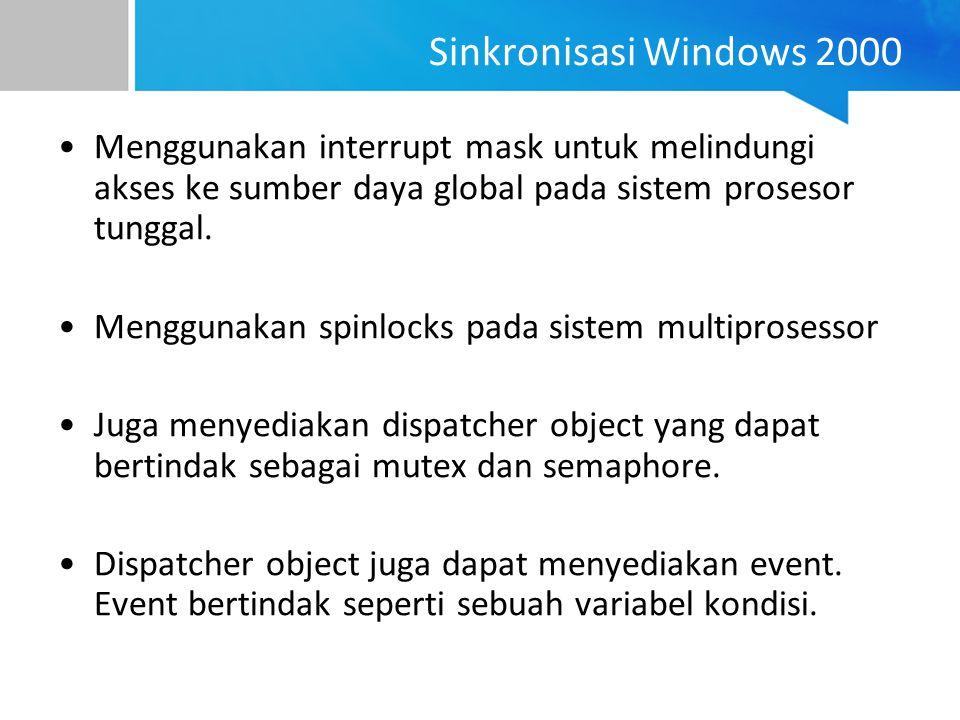 Sinkronisasi Windows 2000 Menggunakan interrupt mask untuk melindungi akses ke sumber daya global pada sistem prosesor tunggal. Menggunakan spinlocks