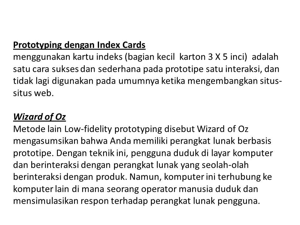 Prototyping dengan Index Cards menggunakan kartu indeks (bagian kecil karton 3 X 5 inci) adalah satu cara sukses dan sederhana pada prototipe satu int