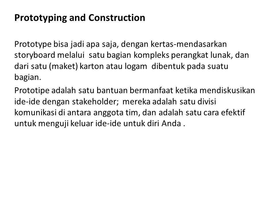 Prototyping and Construction Prototype bisa jadi apa saja, dengan kertas-mendasarkan storyboard melalui satu bagian kompleks perangkat lunak, dan dari