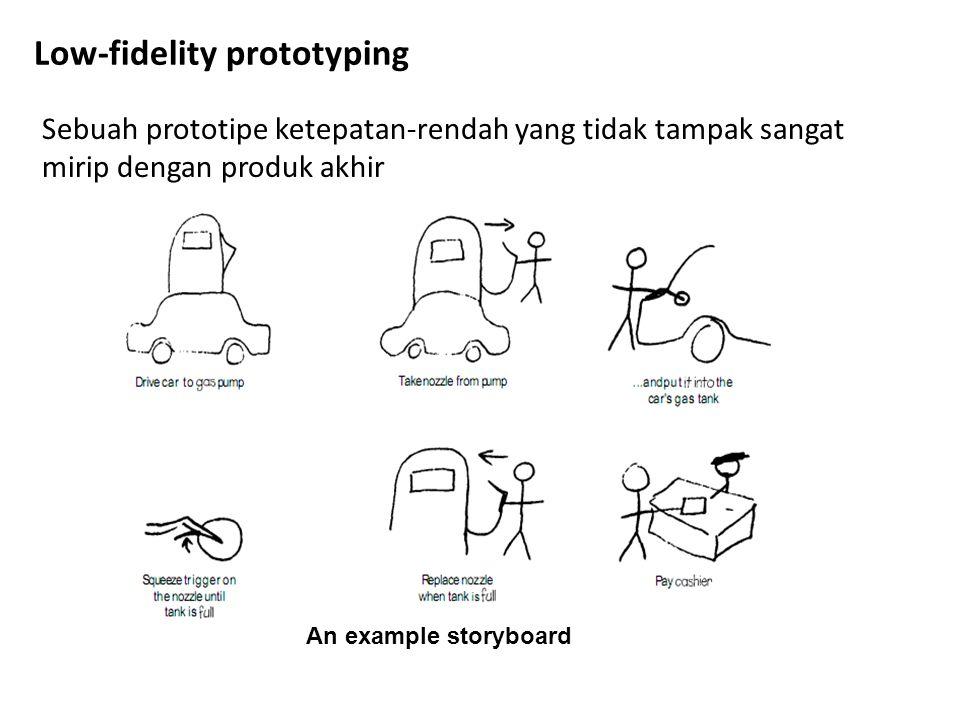 Low-fidelity prototyping Sebuah prototipe ketepatan-rendah yang tidak tampak sangat mirip dengan produk akhir An example storyboard
